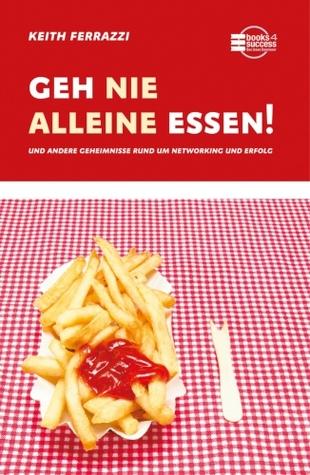 Geh nie alleine essen! Und andere Geheimnisse rund um networking und Erfolg  by  Keith Ferrazzi