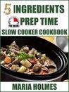 5 Ingredients 15 Minutes Prep Time Slow Cooker Cookbook