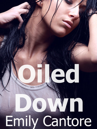 Oiled Down  by  Emily Cantore