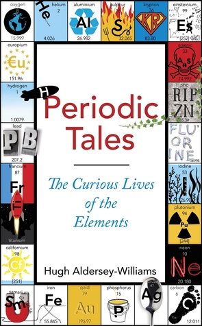 The Curious Lives of the Elements - Hugh Aldersey-Williams