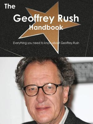 The Geoffrey Rush Handbook - Everything You Need to Know about Geoffrey Rush  by  Emily Smith