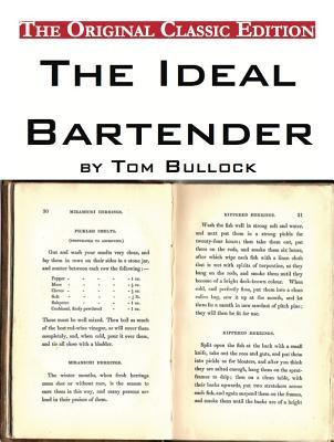 The Ideal Bartender,  by  Tom Bullock - The Original Classic Edition by Tom Bullock