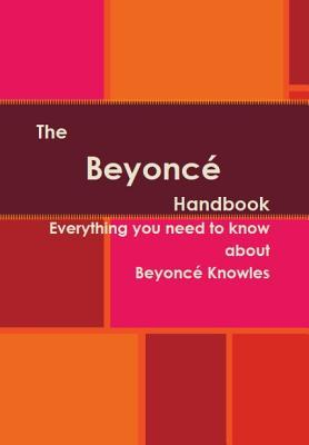 The Beyonce Handbook - Everything You Need to Know about Beyonce Knowles  by  Chaya Guenin