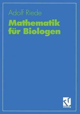 Mathematik Fur Biologen: Eine Grundvorlesung Adolf Riede