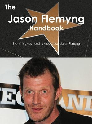 The Jason Flemyng Handbook - Everything You Need to Know about Jason Flemyng Emily Smith