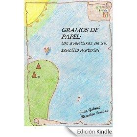 Gramos de Papel: las aventuras de un sencillo material - Juan Gabriel Rescalvo Somoza