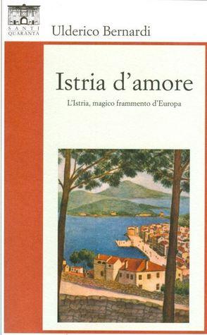Istria damore. LIstria, magico frammento dEuropa  by  Ulderico Bernardi