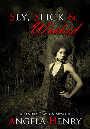 Sly, Slick & Wicked (Kendra Clayton Mystery, #5)  by  Angela Henry