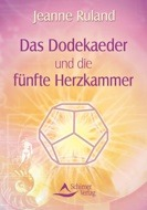 Das Dodekaeder und die fünfte Herzkammer  by  Jeanne Ruland