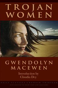 Trojan Women  by  Gwendolyn MacEwen