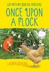 Once Upon a Flock: Life with My Soulful Chickens