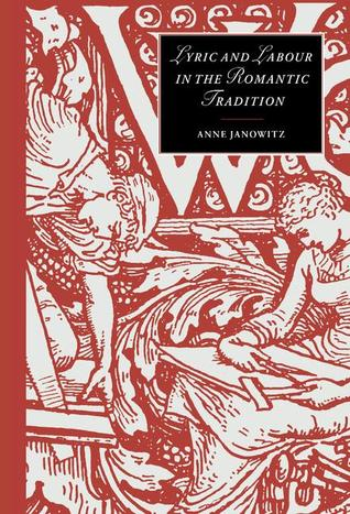 Lyric and Labour in the Romantic Tradition Anne Janowitz