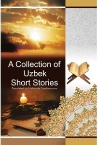 A Collection of Uzbek Short Stories ed. by Mahmuda Saydumarova
