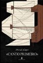 Canto Primeiro  by  Manuel Alegre
