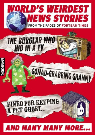 Worlds Weirdest News Stories: From the Pages of Fortean Times Paul Sieveking