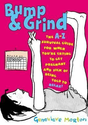 Bump & Grind. Genevieve Morton  by  Genevieve Morton