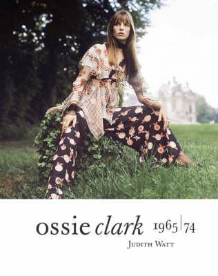 Ossie Clark 1965-1974 Judith Watt