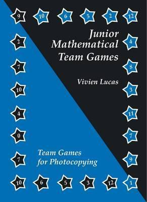 Junior Mathematical Team Games: Enjoyable Activities to Enhance the Junior Curriculum  by  Vivian Lucas