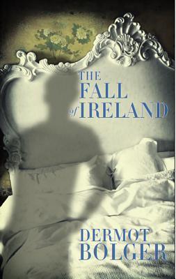 The Fall of Ireland Dermot Bolger