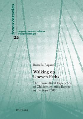 Walking on Uneven Paths: The Transcultural Experience of Children Entering Europe in the Years 2000 Rossella Ragazzi