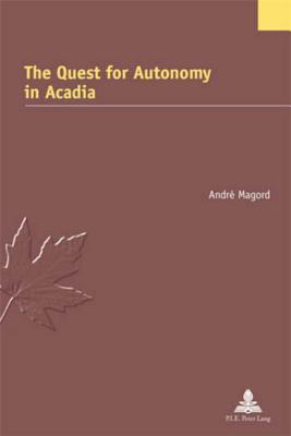 The Quest for Autonomy in Acadia André Magord