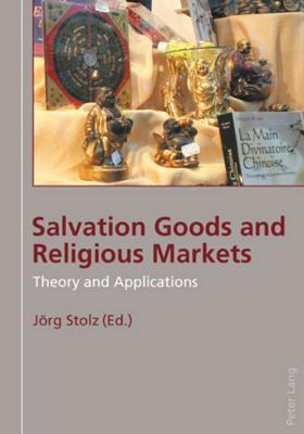Salvation Goods and Religious Markets: Theory and Applications Jörg Stolz