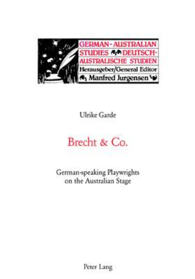 Brecht & Co.: German Speaking Playwrights On The Australian Stage Ulrike Garde