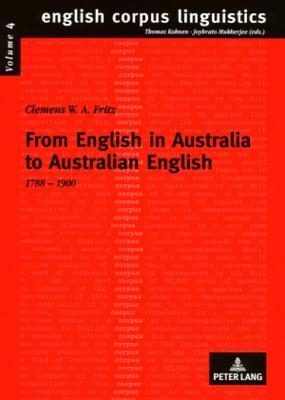 From English In Australia To Australian English 1788 1900 Clemens W. A. Fritz