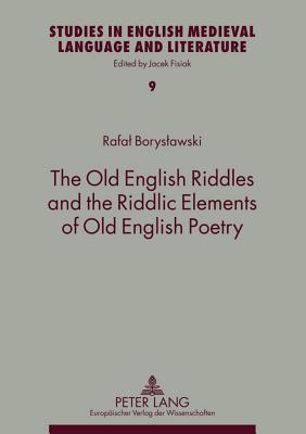 The Old English Riddles and the Riddlic Elements of Old English Poetry Rafał Borysławski