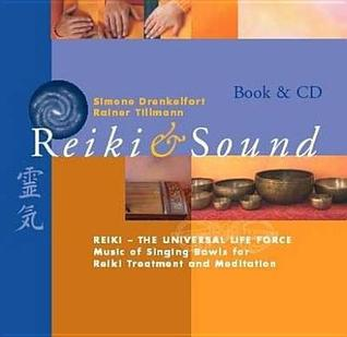 Reiki & Sound: Reiki-The Universal Life Force: Music of Singing Bowls for Reiki Treatment and Meditation  by  Simone Drenkelfort