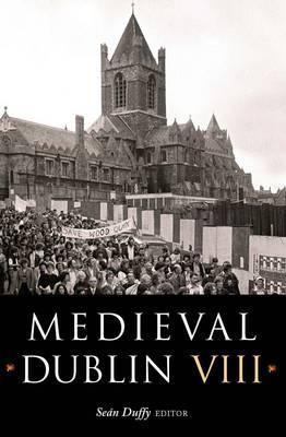Medieval Dublin Viii: Proceedings Of The Friends Of Medieval Dublin Symposium 2006  by  Friends of Mediaeval Dublin