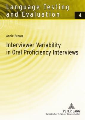 Interviewer Variability in Oral Proficiency Interviews  by  Annie  Brown