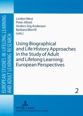 Using Biographical and Life History Approaches in the Study of Adult and Lifelong Learning: European Perspectives  by  Linden West