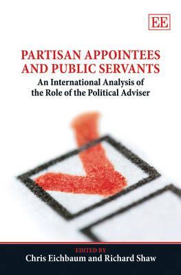 Partisan Appointees and Public Servants: An International Analysis of the Role of the Political Advisor Chris Eichbaum