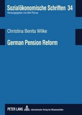 German Pension Reform: On Road Towards a Sustainable Multi-Pillar System  by  Christina Benita Wilke