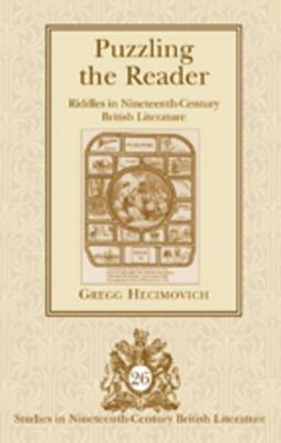 Puzzling The Reader: Riddles In Nineteenth Century British Literature  by  Gregg Hecimovich