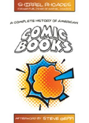 A Complete History Of American Comic Books  by  Shirrel Rhoades