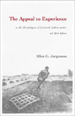 The Appeal To Experience In The Christologies Of Friedrich Schleiermacher And Karl Rahner  by  Allen G. Jorgenson