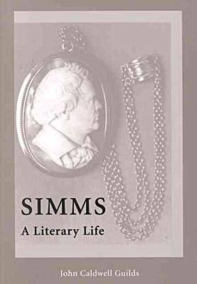 Simms: A Literary Life John Caldwell Guilds