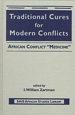 Traditional Cures For Modern Conflicts: African Conflict Medicine (Sais African Studies Library I. William Zartman