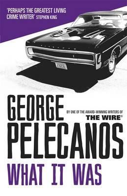 What It Was. George Pelecanos (2012) by George Pelecanos