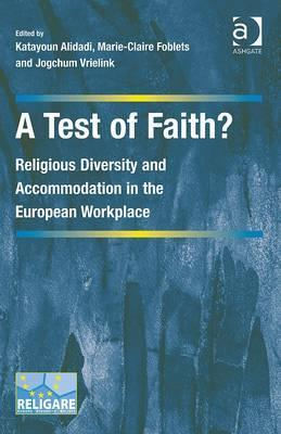 A Test of Faith?: Religious Diversity and Accommodation in the European Workplace  by  Katayoun Alidadi