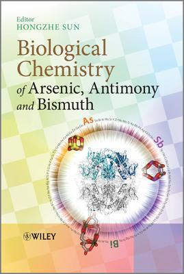 Biological Chemistry of Arsenic, Antimony and Bismuth Hongzhe Sun