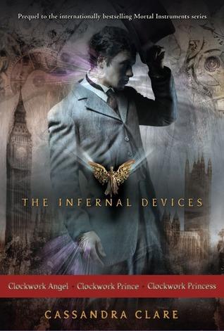 The Infernal Devices: Clockwork Angel; Clockwork Prince; Clockwork Princess (The Infernal Devices, #1-3)