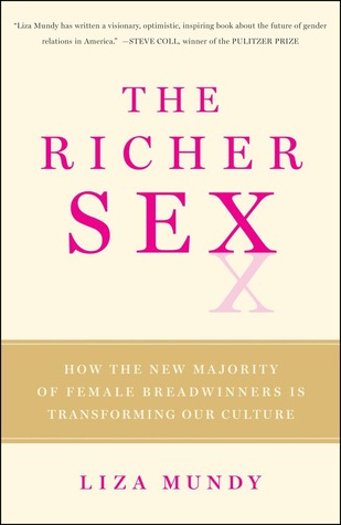 The Richer Sex: How the New Majority of Female Breadwinners Is Transforming Our Culture
