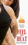 Feel the Heat (Hot in the Kitchen, #1)