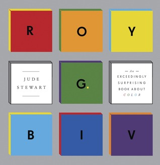ROY G. BIV: An Exceedingly Surprising Book About Color (2013)