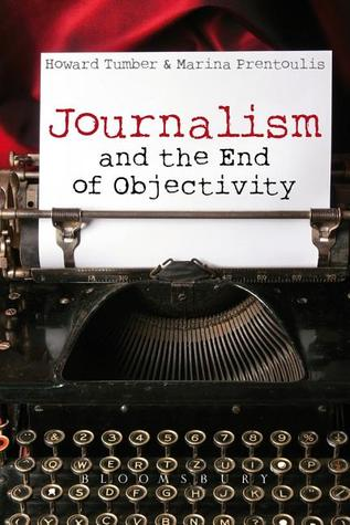 Journalism and the End of Objectivity Howard Tumber