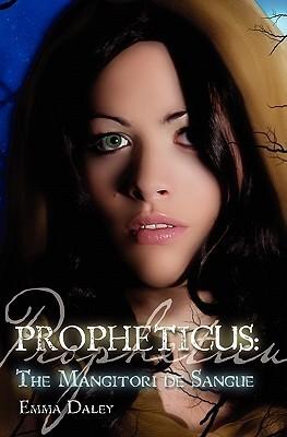 Propheticus: The Mangitori de Sangue (Volume 1)  by  Emma Daley