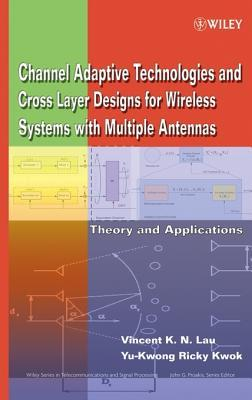 Channel-Adaptive Technologies and Cross-Layer Designs for Wireless Systems with Multiple Antennas: Theory and Applications  by  Vincent K.N. Lau